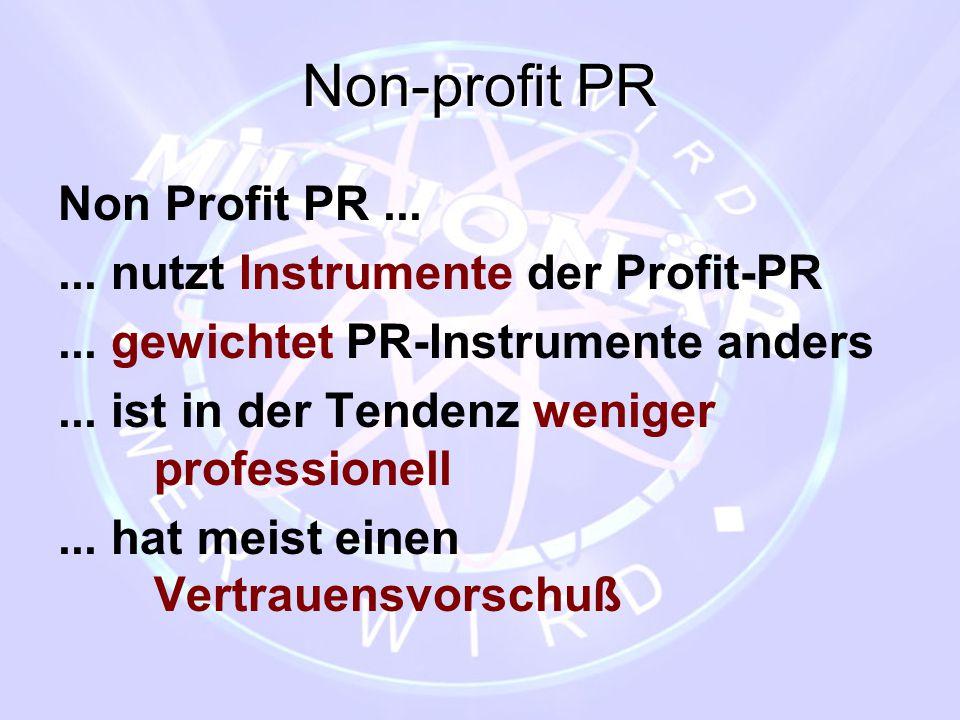 Non-profit PR Non Profit PR ... ... nutzt Instrumente der Profit-PR