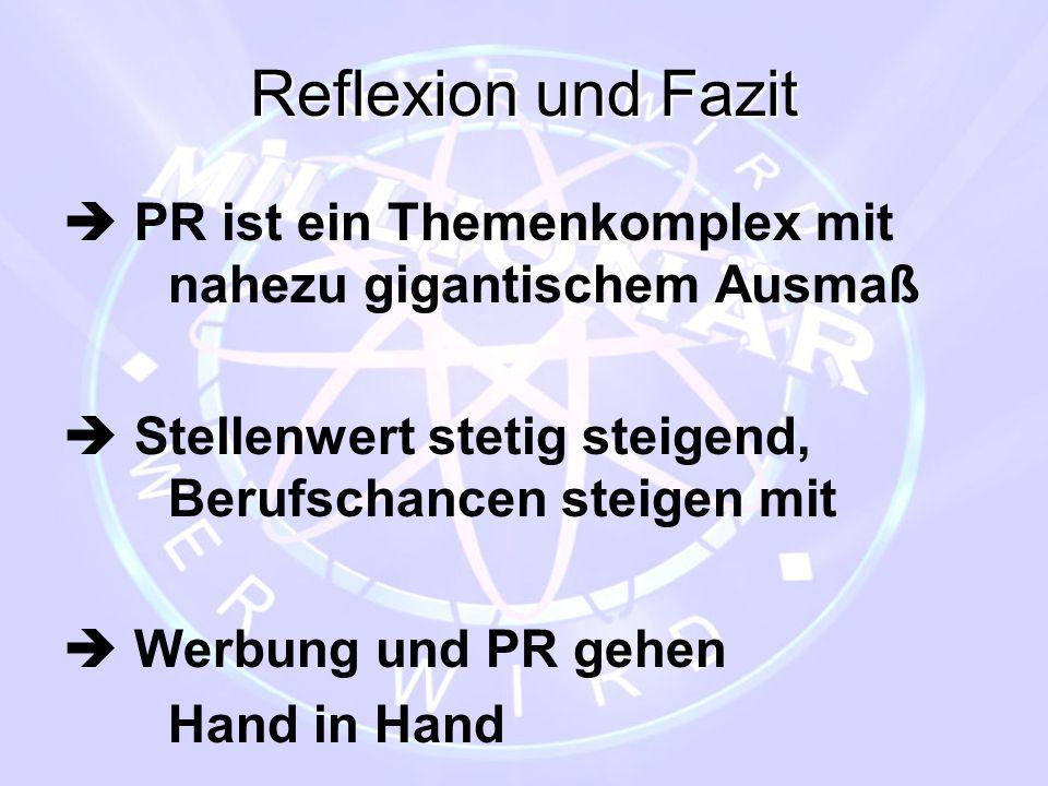 Reflexion und Fazit  PR ist ein Themenkomplex mit nahezu gigantischem Ausmaß.  Stellenwert stetig steigend, Berufschancen steigen mit.