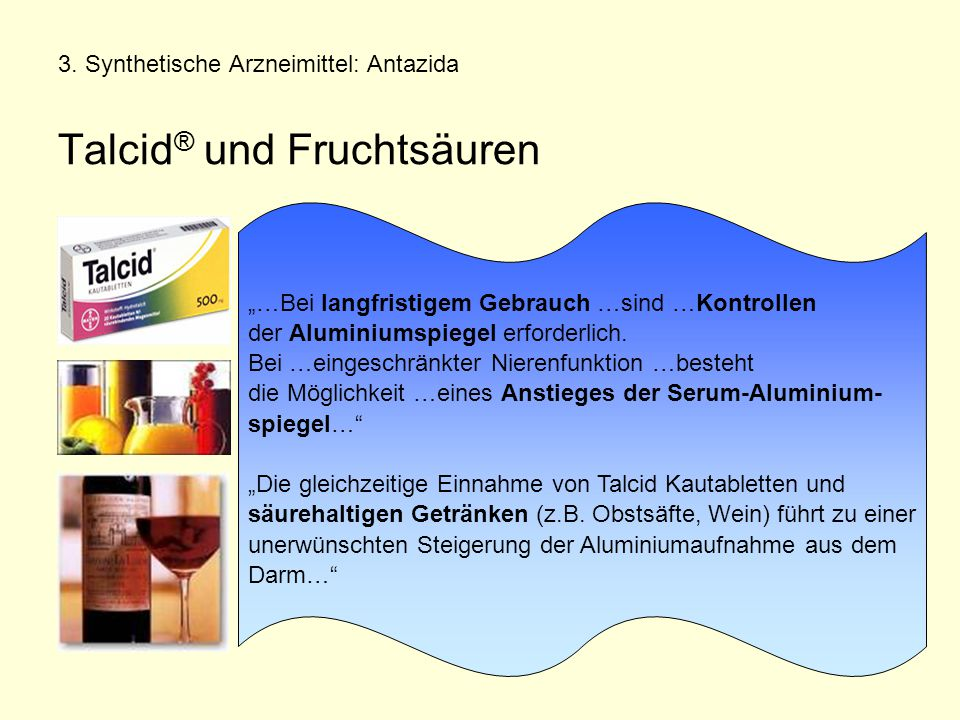 3. Synthetische Arzneimittel: Antazida Talcid® und Fruchtsäuren
