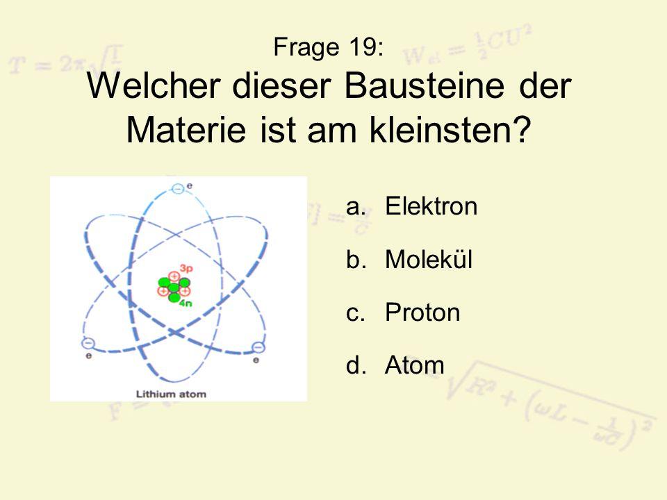 Frage 19: Welcher dieser Bausteine der Materie ist am kleinsten
