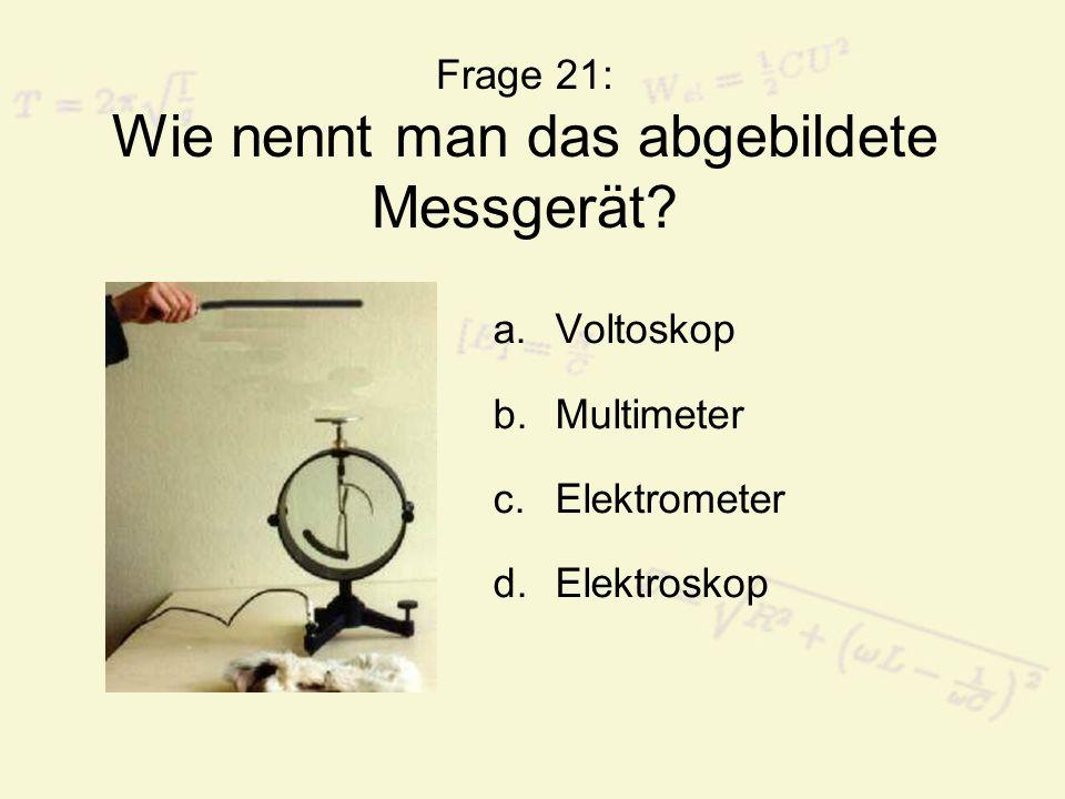 Frage 21: Wie nennt man das abgebildete Messgerät