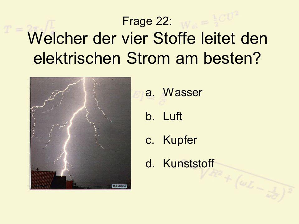 Frage 22: Welcher der vier Stoffe leitet den elektrischen Strom am besten