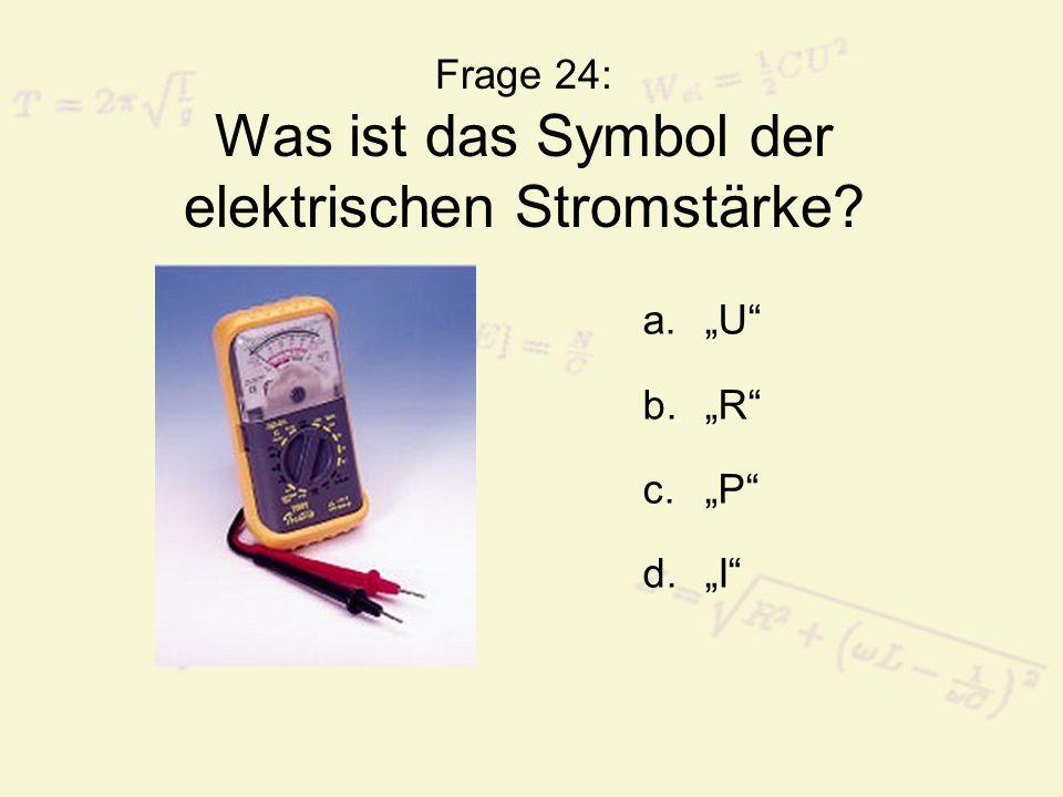 Frage 24: Was ist das Symbol der elektrischen Stromstärke