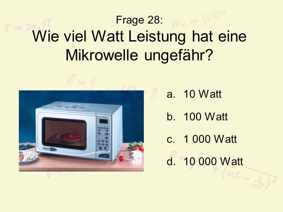 Frage 28: Wie viel Watt Leistung hat eine Mikrowelle ungefähr