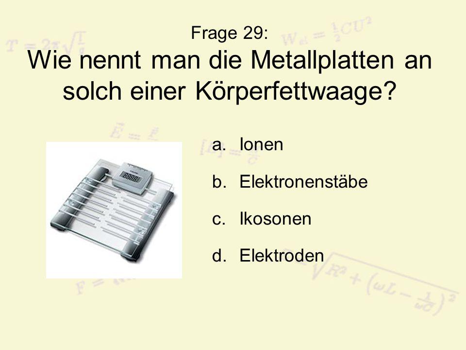Frage 29: Wie nennt man die Metallplatten an solch einer Körperfettwaage