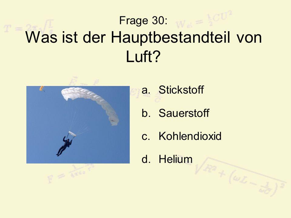 Frage 30: Was ist der Hauptbestandteil von Luft