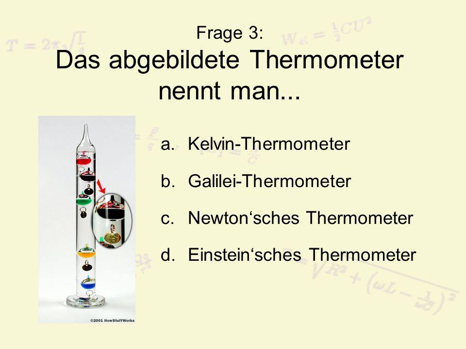 Frage 3: Das abgebildete Thermometer nennt man...