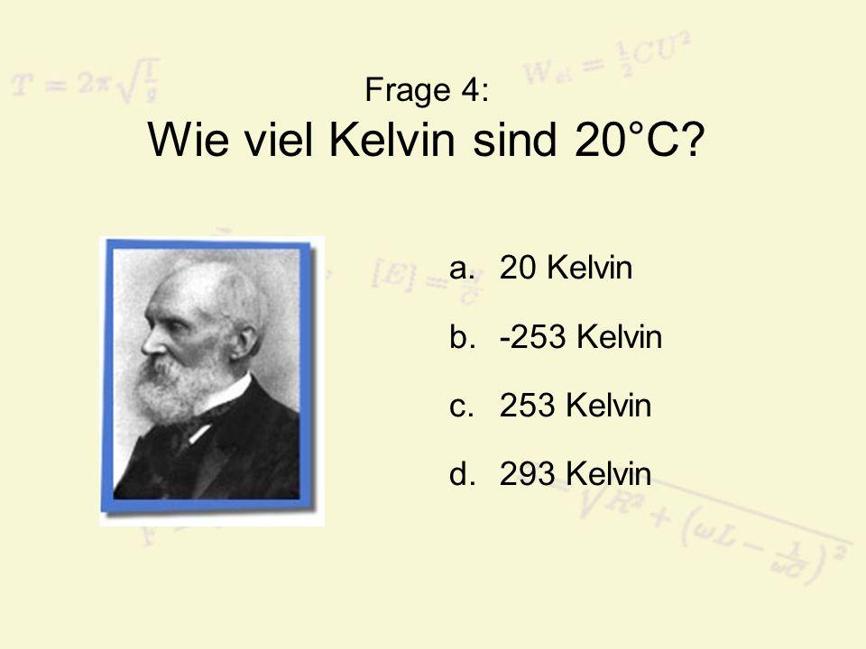 Frage 4: Wie viel Kelvin sind 20°C