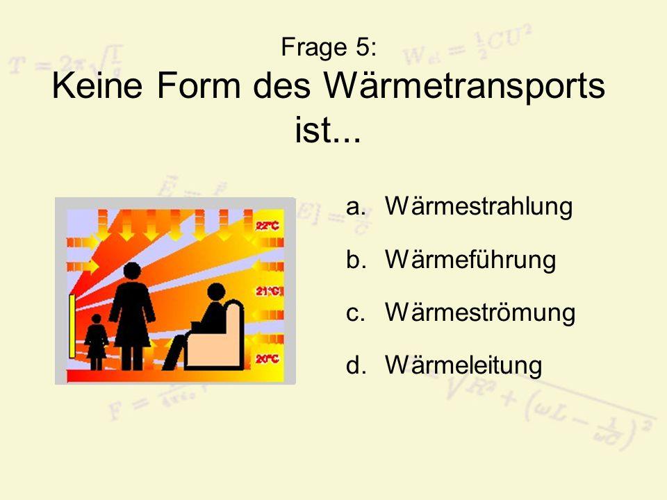 Frage 5: Keine Form des Wärmetransports ist...
