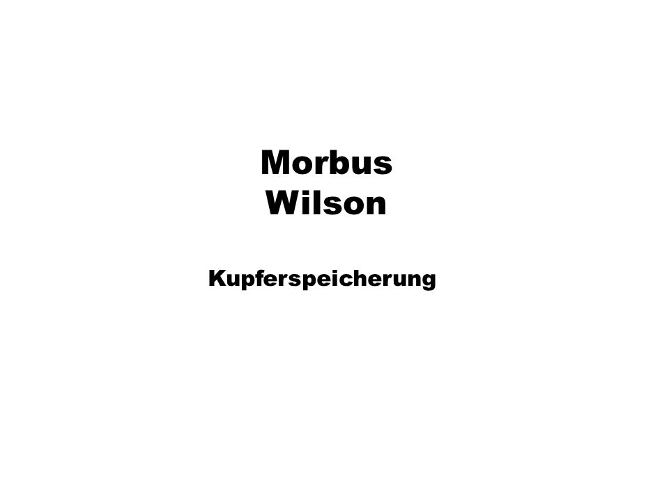 Morbus Wilson Kupferspeicherung xx