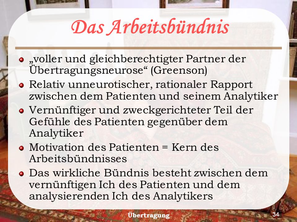 """Das Arbeitsbündnis """"voller und gleichberechtigter Partner der Übertragungsneurose (Greenson)"""