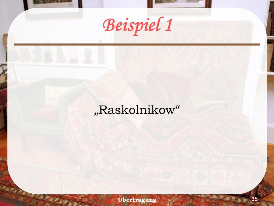 """Beispiel 1 """"Raskolnikow Übertragung"""