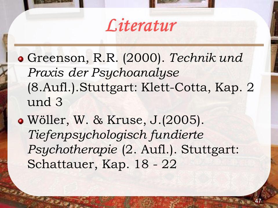 Literatur Greenson, R.R. (2000). Technik und Praxis der Psychoanalyse (8.Aufl.).Stuttgart: Klett-Cotta, Kap. 2 und 3.