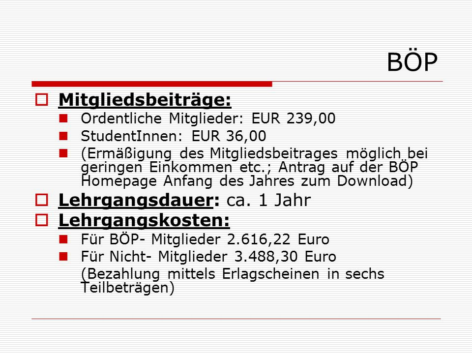 BÖP Mitgliedsbeiträge: Lehrgangsdauer: ca. 1 Jahr Lehrgangskosten: