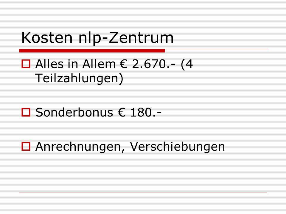 Kosten nlp-Zentrum Alles in Allem € 2.670.- (4 Teilzahlungen)