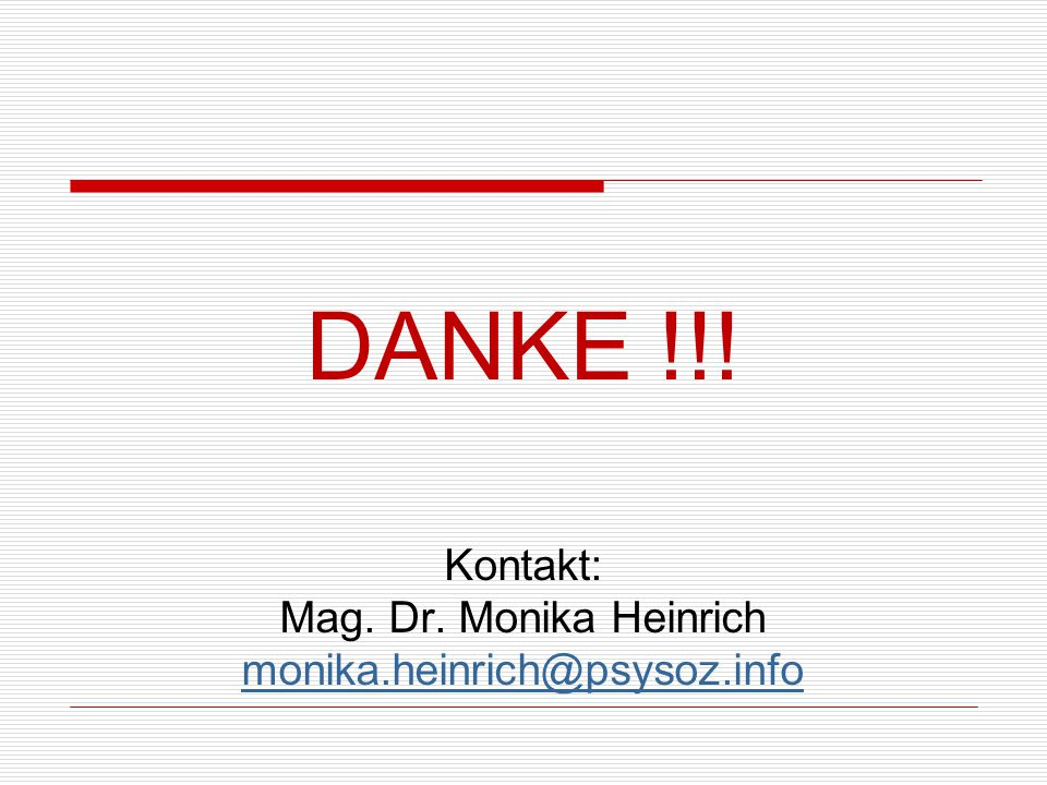 DANKE !!! Kontakt: Mag. Dr. Monika Heinrich