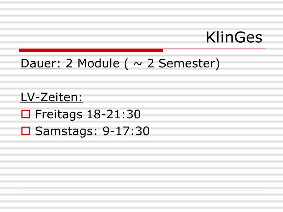 KlinGes Dauer: 2 Module ( ~ 2 Semester) LV-Zeiten: Freitags 18-21:30
