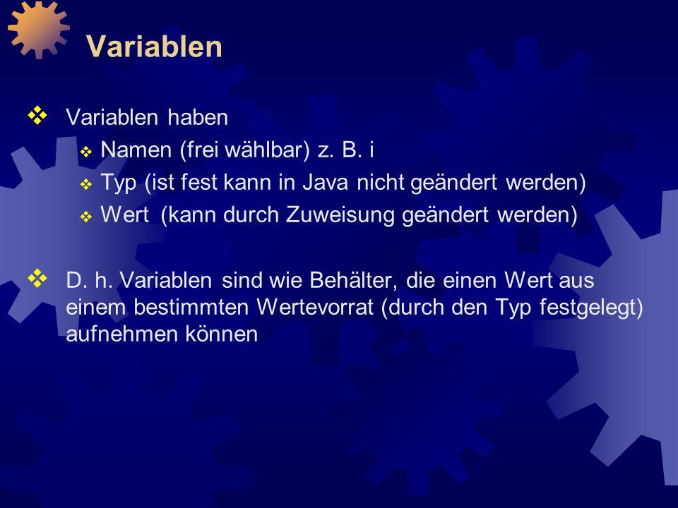 Variablen Variablen haben Namen (frei wählbar) z. B. i