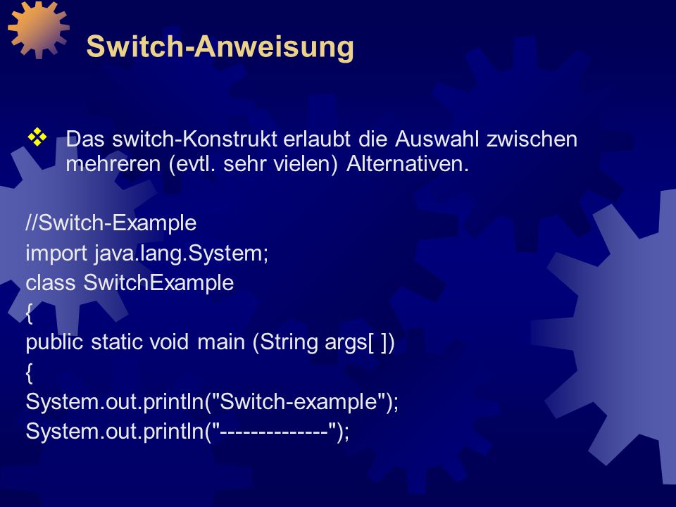 Switch-Anweisung Das switch-Konstrukt erlaubt die Auswahl zwischen mehreren (evtl. sehr vielen) Alternativen.