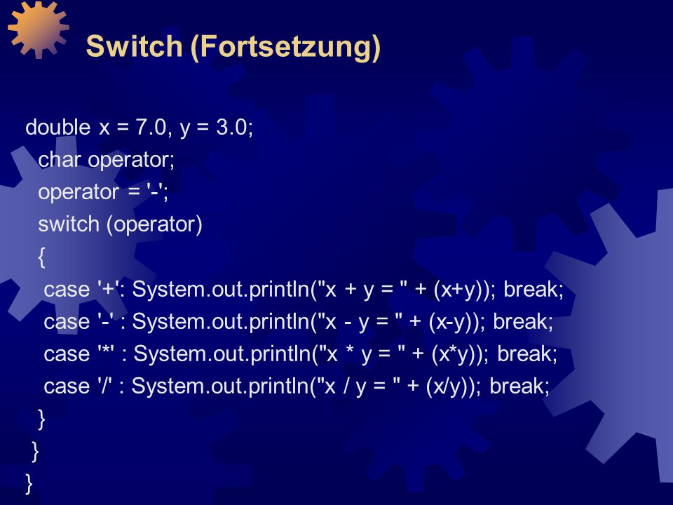 Switch (Fortsetzung) double x = 7.0, y = 3.0; char operator;