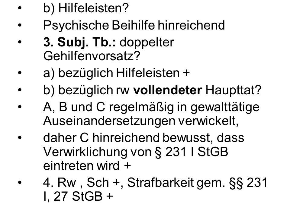 b) Hilfeleisten Psychische Beihilfe hinreichend. 3. Subj. Tb.: doppelter Gehilfenvorsatz a) bezüglich Hilfeleisten +