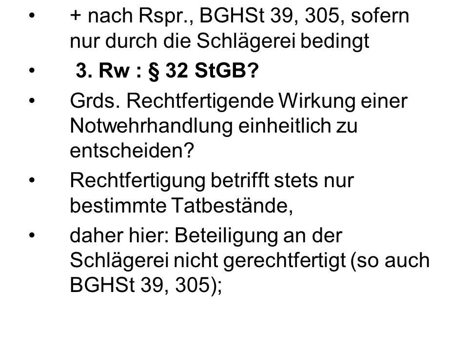 + nach Rspr., BGHSt 39, 305, sofern nur durch die Schlägerei bedingt