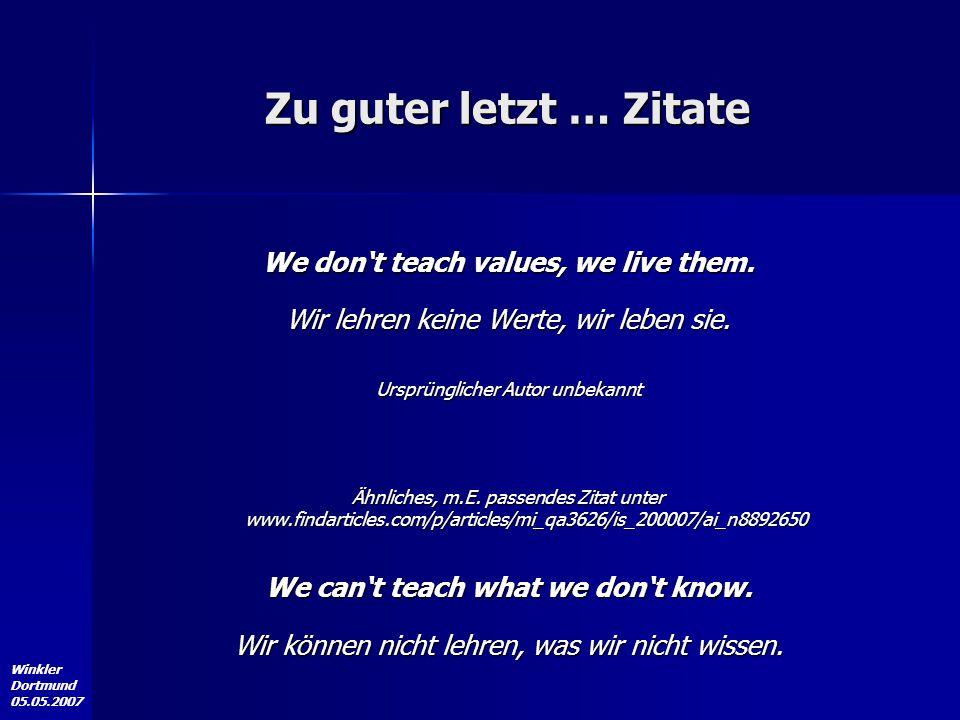 Zu guter letzt … Zitate We don't teach values, we live them.