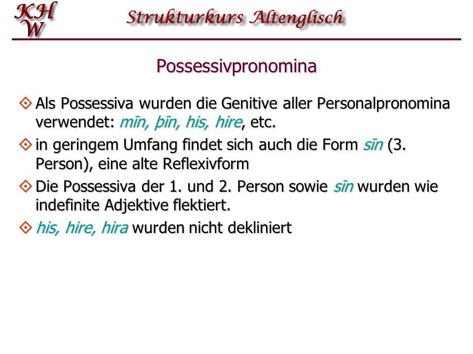 Possessivpronomina Als Possessiva wurden die Genitive aller Personalpronomina verwendet: mīn, þīn, his, hire, etc.