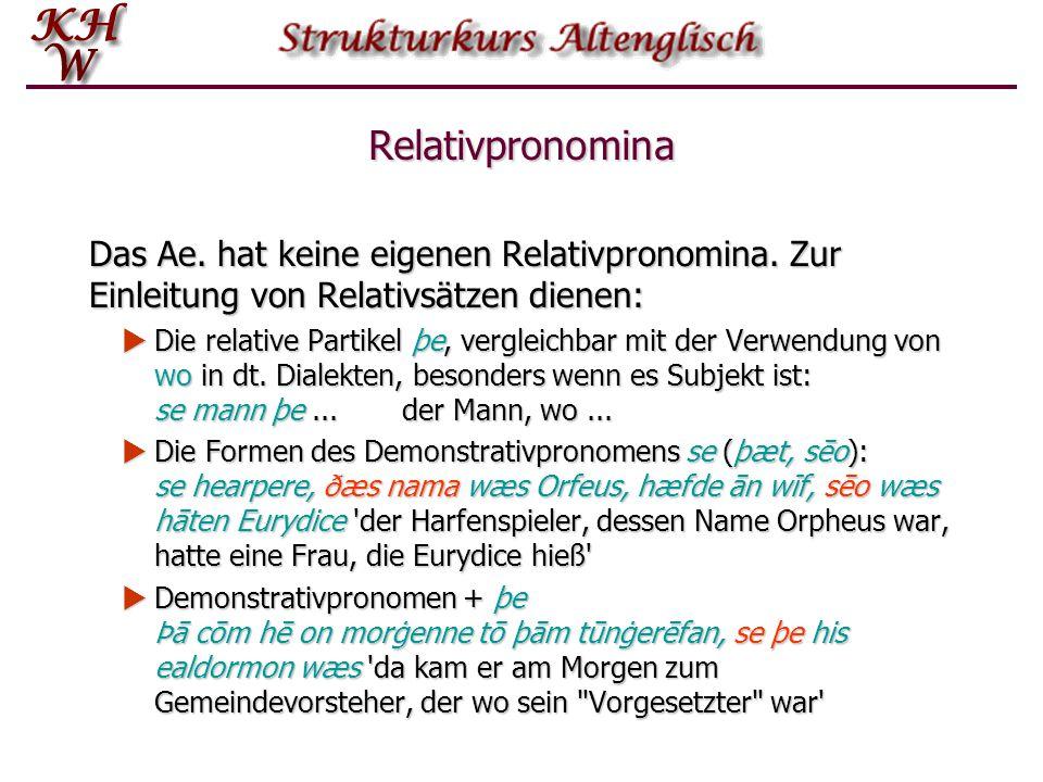 Relativpronomina Das Ae. hat keine eigenen Relativpronomina. Zur Einleitung von Relativsätzen dienen: