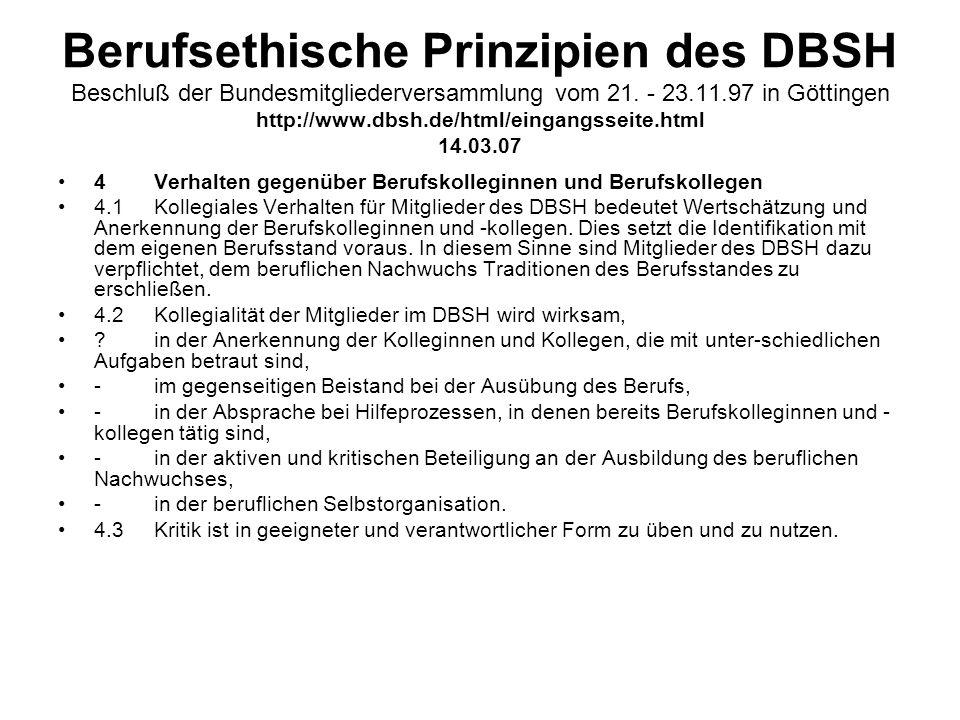 Berufsethische Prinzipien des DBSH Beschluß der Bundesmitgliederversammlung vom 21. - 23.11.97 in Göttingen http://www.dbsh.de/html/eingangsseite.html 14.03.07