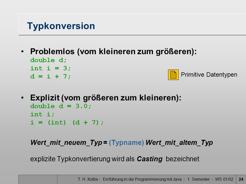 Typkonversion Problemlos (vom kleineren zum größeren): double d; int i = 3; d = i + 7;