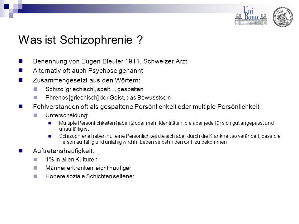 Was ist Schizophrenie Benennung von Eugen Bleuler 1911, Schweizer Arzt. Alternativ oft auch Psychose genannt.