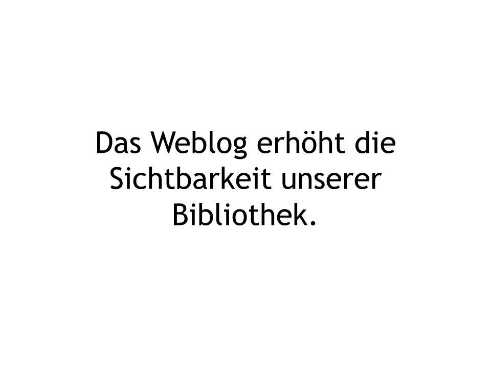 Das Weblog erhöht die Sichtbarkeit unserer Bibliothek.
