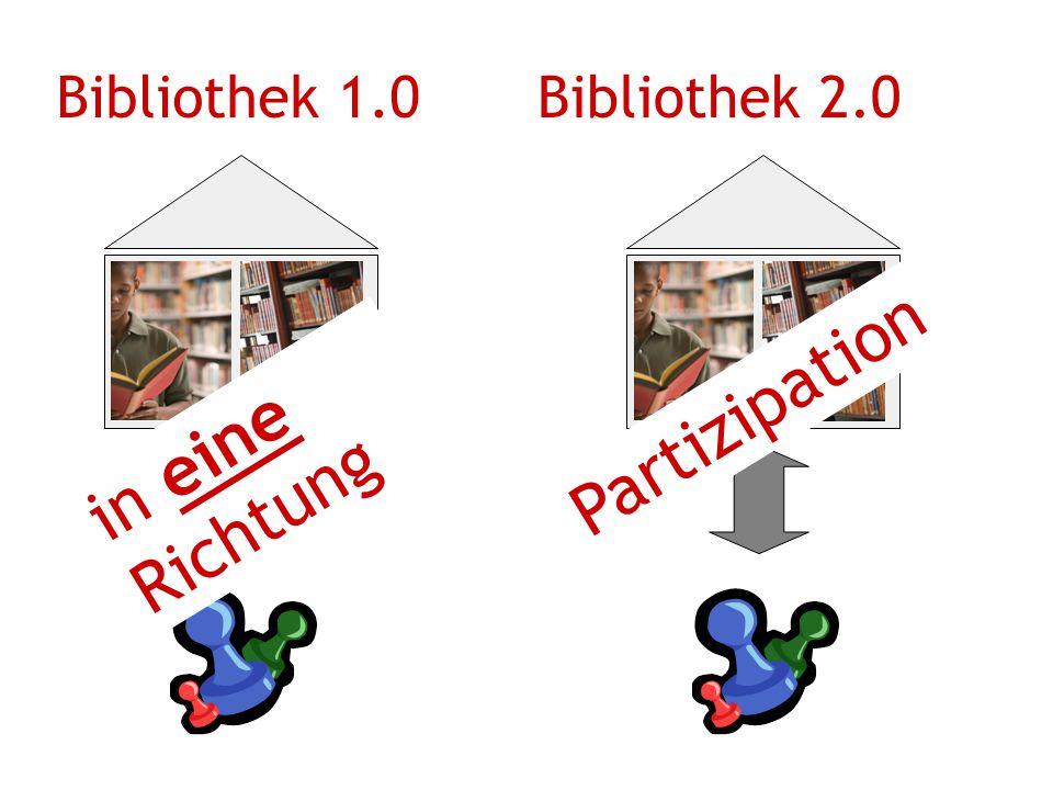 Bibliothek 1.0 Bibliothek 2.0 Partizipation in eine Richtung