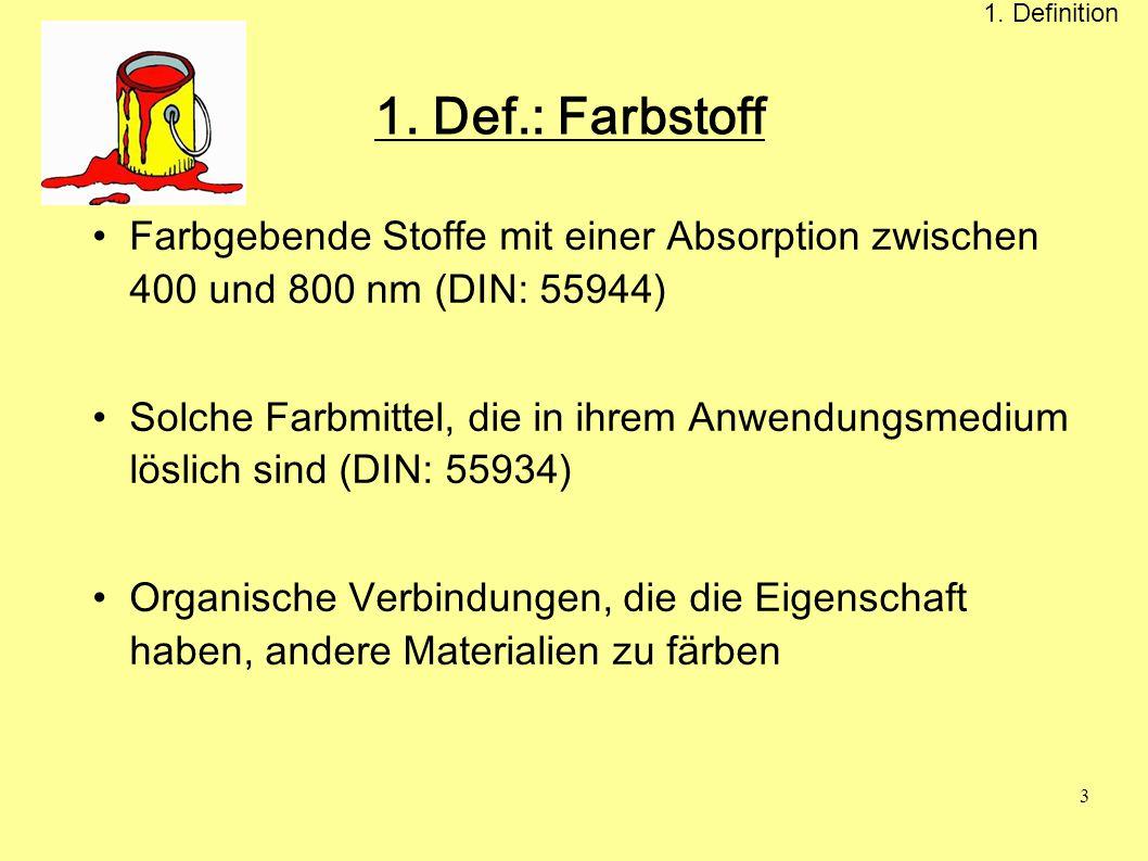 1. Definition 1. Def.: Farbstoff. Farbgebende Stoffe mit einer Absorption zwischen 400 und 800 nm (DIN: 55944)