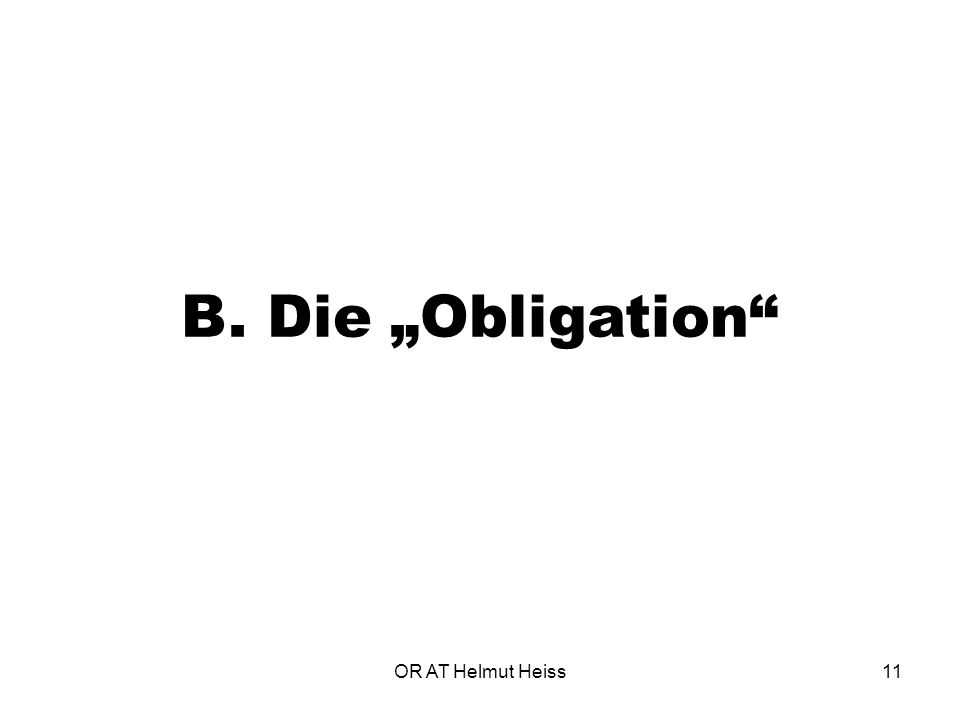 "B. Die ""Obligation OR AT Helmut Heiss"