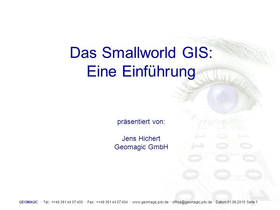 Das Smallworld GIS: Eine Einführung präsentiert von: Jens Hichert Geomagic GmbH