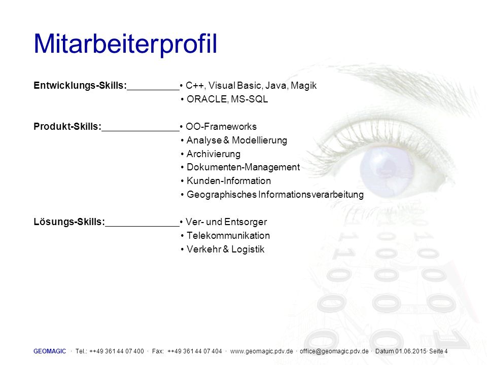 Mitarbeiterprofil Entwicklungs-Skills: • C++, Visual Basic, Java, Magik. • ORACLE, MS-SQL. Produkt-Skills: • OO-Frameworks.