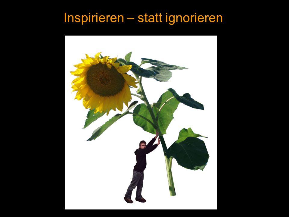 Inspirieren – statt ignorieren