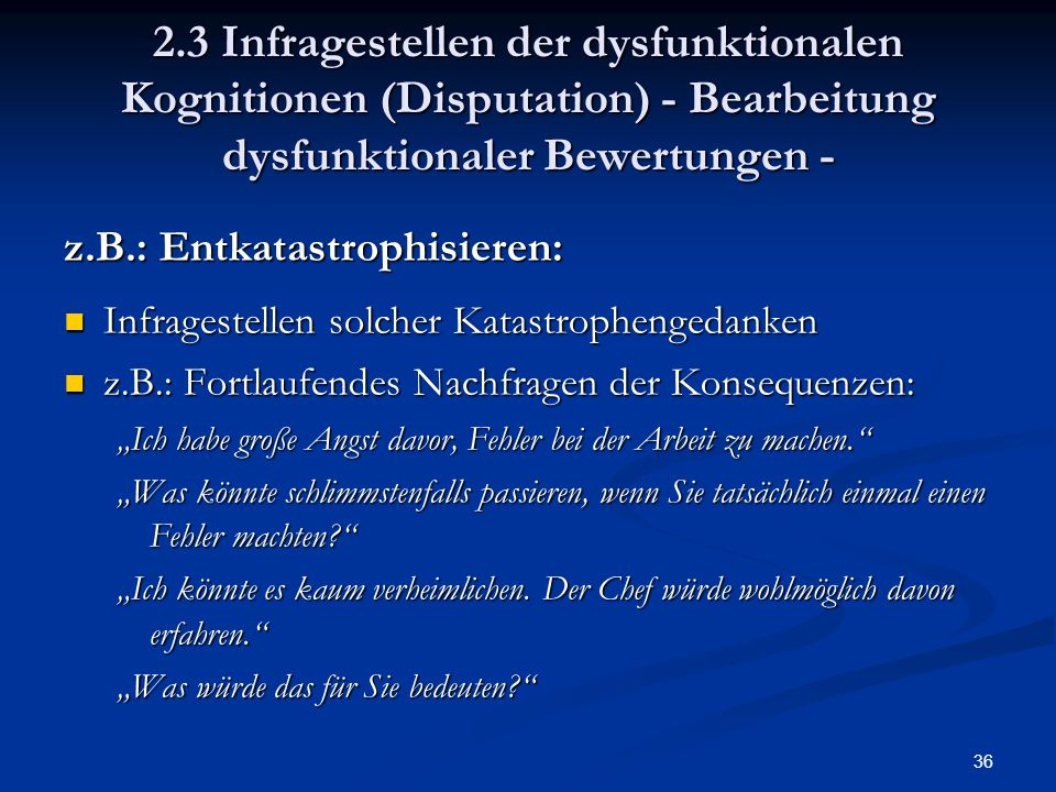 2.3 Infragestellen der dysfunktionalen Kognitionen (Disputation) - Bearbeitung dysfunktionaler Bewertungen -