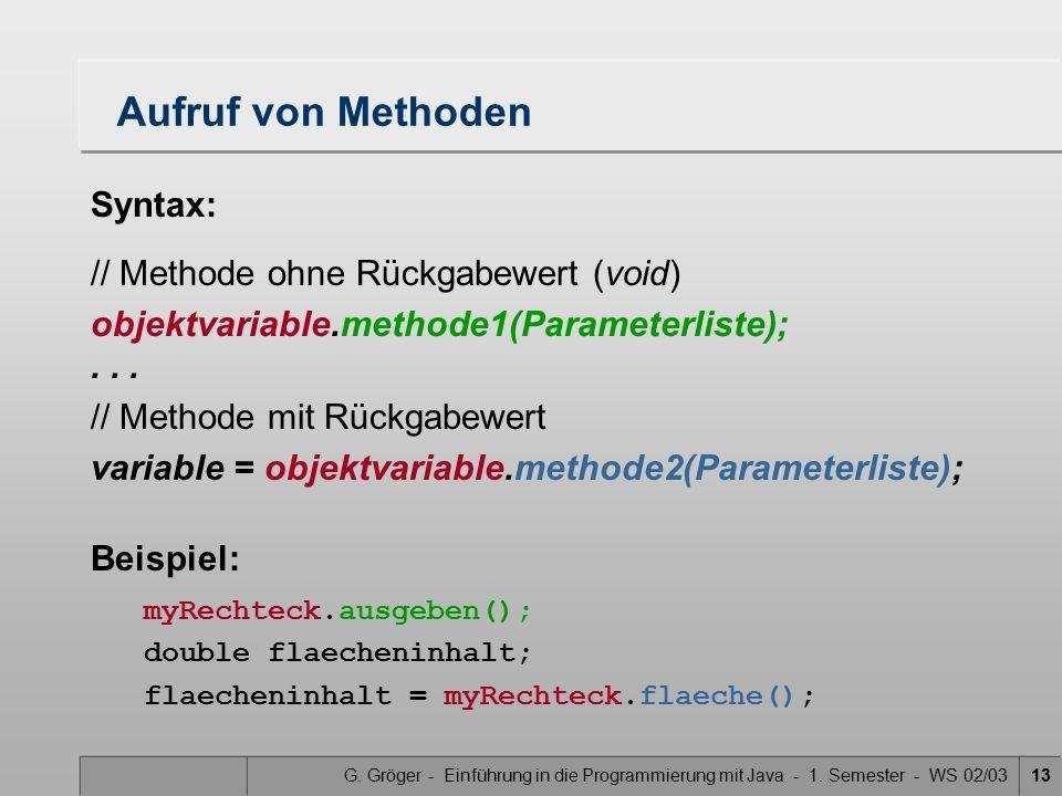 Aufruf von Methoden Syntax: // Methode ohne Rückgabewert (void)