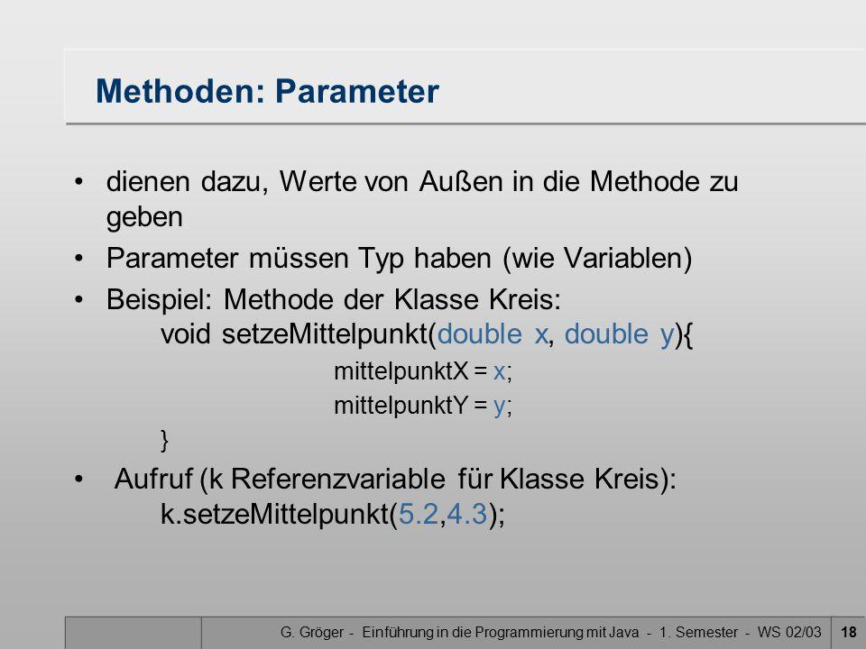 Methoden: Parameter dienen dazu, Werte von Außen in die Methode zu geben. Parameter müssen Typ haben (wie Variablen)