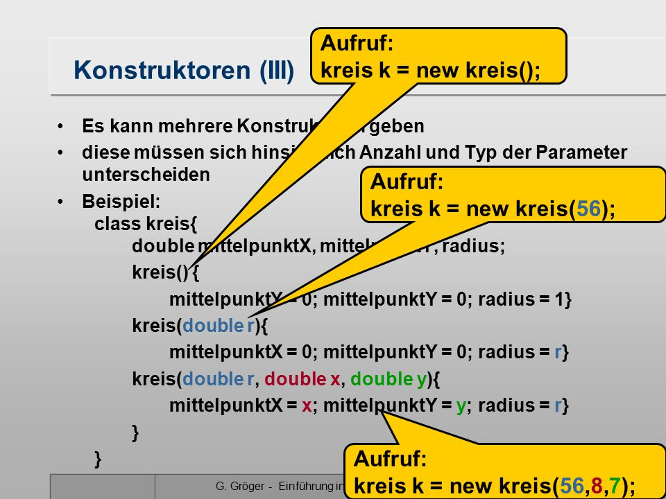 Konstruktoren (III) Aufruf: kreis k = new kreis();
