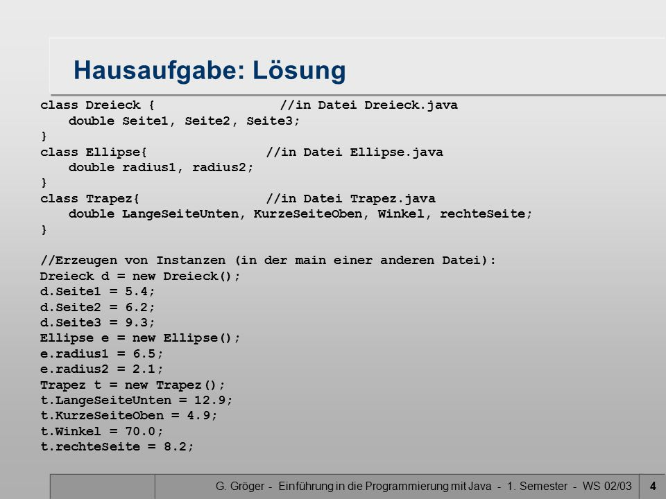 Hausaufgabe: Lösung class Dreieck { //in Datei Dreieck.java