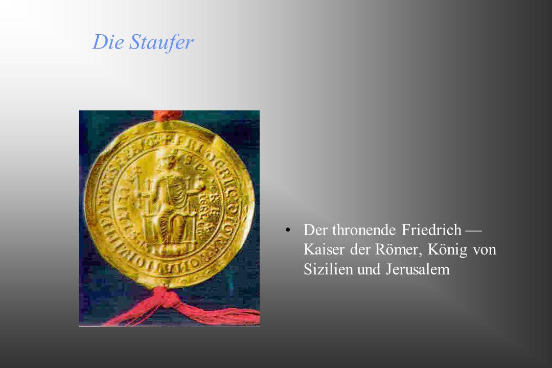 Die Staufer Der thronende Friedrich — Kaiser der Römer, König von Sizilien und Jerusalem