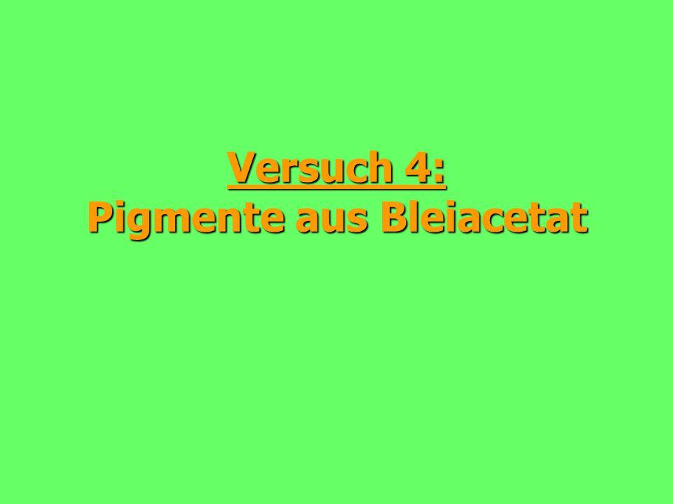 Versuch 4: Pigmente aus Bleiacetat