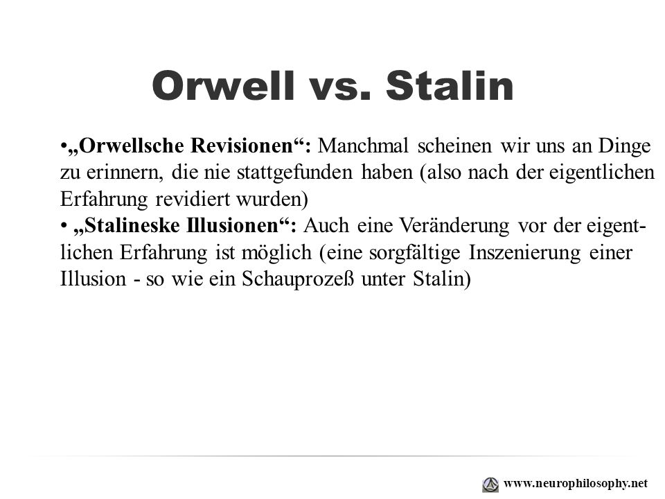 """Orwell vs. Stalin""""Orwellsche Revisionen : Manchmal scheinen wir uns an Dinge. zu erinnern, die nie stattgefunden haben (also nach der eigentlichen."""