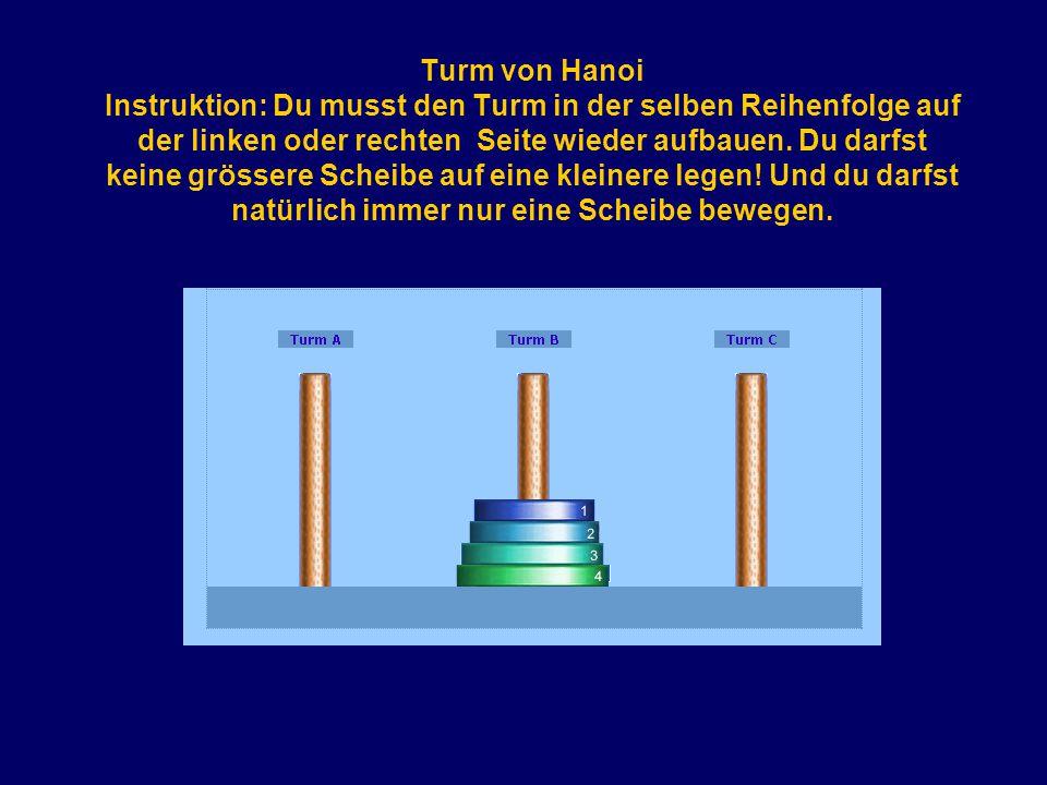 Turm von Hanoi Instruktion: Du musst den Turm in der selben Reihenfolge auf der linken oder rechten Seite wieder aufbauen.