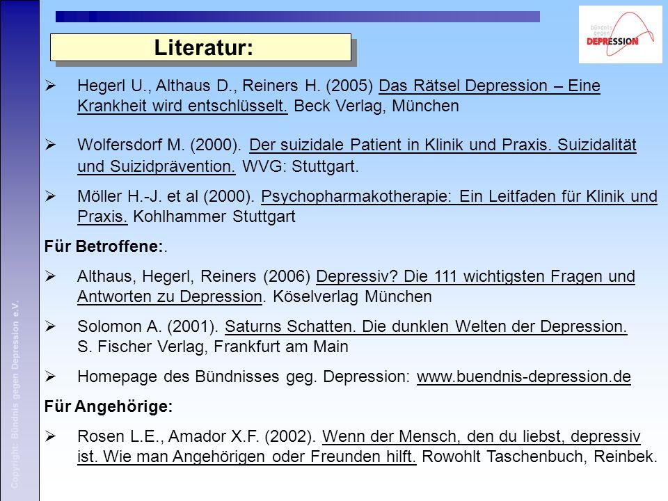 Literatur: Hegerl U., Althaus D., Reiners H. (2005) Das Rätsel Depression – Eine Krankheit wird entschlüsselt. Beck Verlag, München.