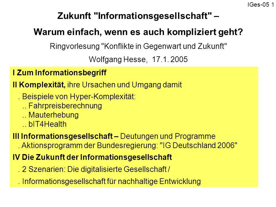 Zukunft Informationsgesellschaft – Warum einfach, wenn es auch kompliziert geht Ringvorlesung Konflikte in Gegenwart und Zukunft Wolfgang Hesse, 17.1. 2005